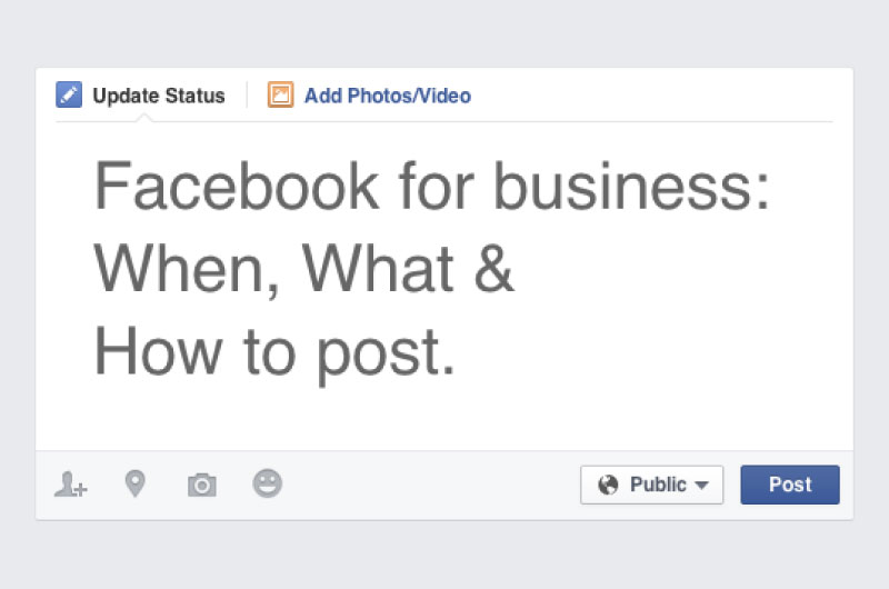 Facebook for Business: When, What & how to Post